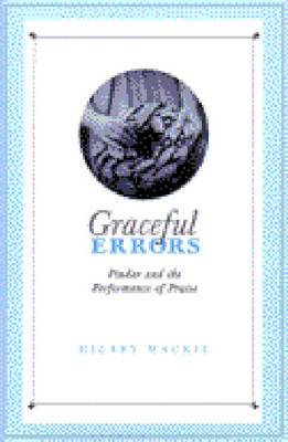 Graceful Errors: Pindar and the Performance of Praise