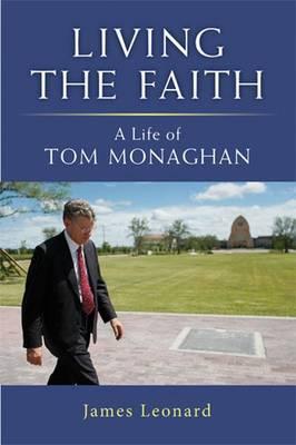 Living the Faith: A Life of Tom Monaghan