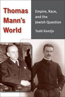 Thomas Mann's World: Empire, Race and the Jewish Question