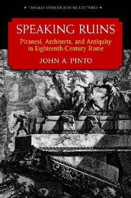 Speaking Ruins: Piranesi, Architects and Antiquity in Eighteenth-Century Rome
