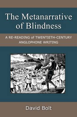 The Metanarrative of Blindness: A Re-Reading of Twentieth-Century Anglophone Writing