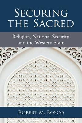 Securing the Sacred: Religion, National Security, and the Western State