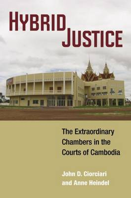 Hybrid Justice: The Extraordinary Chambers in the Courts of Cambodia
