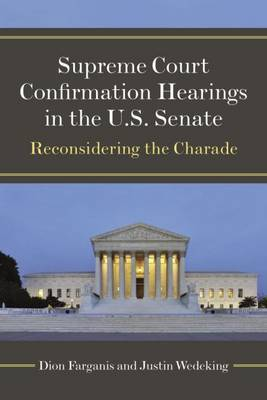 Supreme Court Confirmation Hearings in the U.S. Senate: Reconsidering the Charade