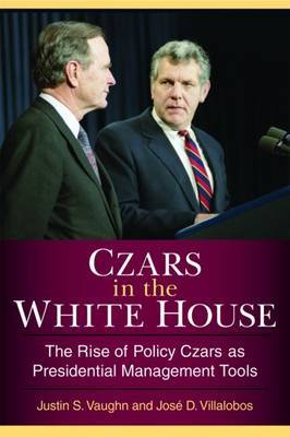 Czars in the White House: The Rise of Policy Czars as Presidential Management Tools
