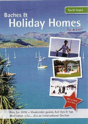 Baches and Holiday Homes to Rent 2008: South Island Accommodation Guide