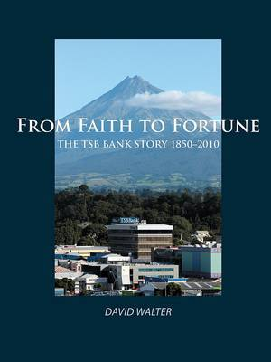 From Faith to Fortune: The TSB Bank Story, 1850 - 2010