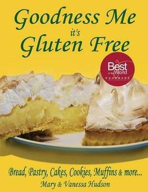 Goodness Me It's Gluten Free: Bread, Pastry, Cakes, Cookies, Muffins & More...
