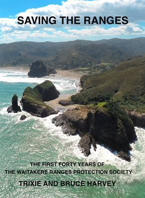 Saving the Ranges: The First 40 Years of the Waitakere Ranges Protection Society