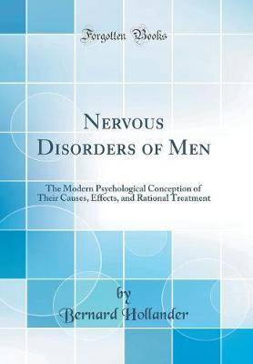 Nervous Disorders of Men: The Modern Psychological Conception of Their Causes, Effects, and Rational Treatment (Classic Reprint)