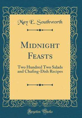 Midnight Feasts: Two Hundred Two Salads and Chafing-Dish Recipes (Classic Reprint)