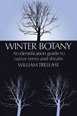 Winter Botany: An Identification Guide to Native and Cultivated Trees and Shrubs