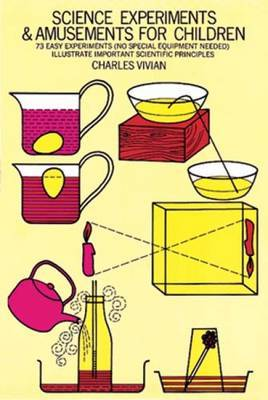 Science Experiments and Amusements for Children: 73 Easy Experiments (No Special Equipment Needed) Illustrate Important Scientific Principles