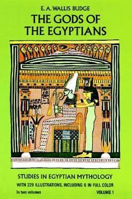 The Gods of the Egyptians: Or, Studies in Egyptian Mythology: Volume 1