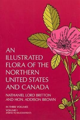 An Illustrated Flora of the Northern United States and Canada: From Newfoundland to the Parallel of the Southern Boundary of Virginia, and from the Atlantic Ocean Westward to the 102d Meridian: v. 1