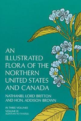An Illustrated Flora of the Northern United States and Canada: v. 3
