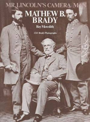 Mr. Lincoln's Cameraman: Matthew B. Brady