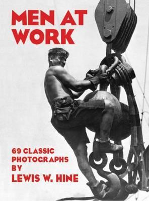 Men at Work: Photographic Studies of Modern Men and Machines