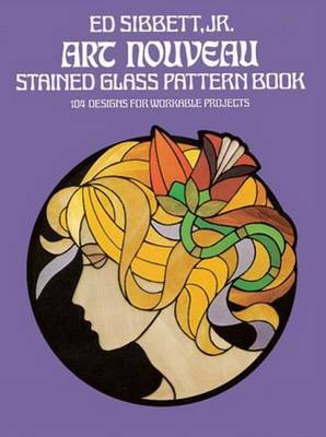 Art Nouveau Stained Glass Pattern Book: 104 Designs for Workable Projects