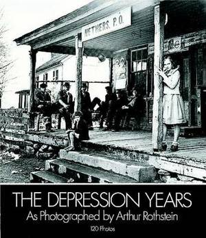 The Depression Years: As Photographed by Arthur Rothstein