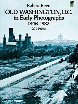 Old Washington D.C.in Early Photographs, 1846-1932