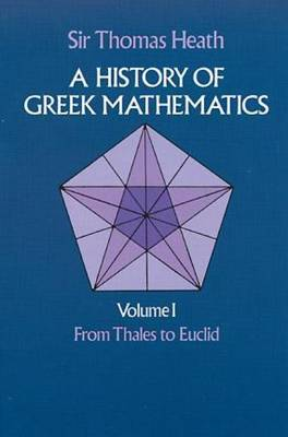 History of Greek Mathematics: v. 1: A History of Greek Mathematics: From Thales to Euclid v.1 From Thales to Euclid
