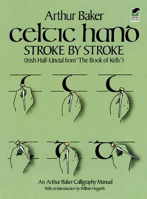 Celtic Hand Stroke by Stroke (Irish Half-Uncial from  The Book of Kells ): An Arthur Baker Calligraphy Manual