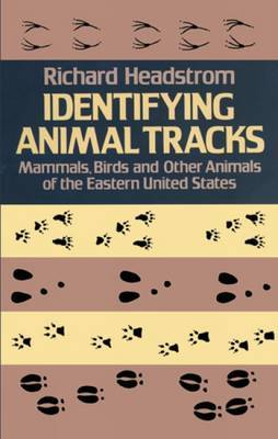 Identifying Animal Tracks: Mammals, Birds and Other Animals of the Eastern United States