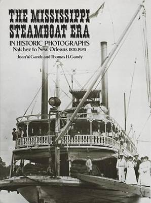 The Mississippi Steam Boat Era in Historic Photographs: Natchez to New Orleans, 1870-1920