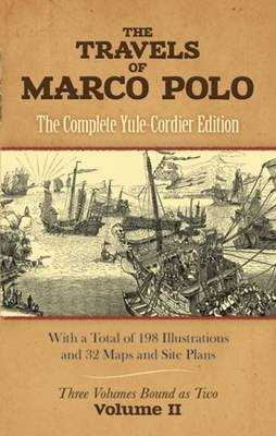 The Travels of Marco Polo: The Complete Yule-Cordier Edition: v. II