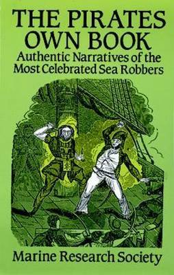 The Pirates Own Book: Authentic Narratives of the Most Celebrated Sea Robbers: 1837