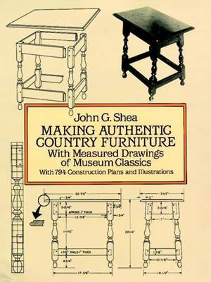 Making Authentic Country Furniture: With Measured Drawings of Museum Classics