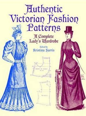 Victorian Fashions: A Complete Lady's Wardrobe