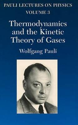 Thermodynamics and the Kinetic Theory of Gases: Volume 3: Pauli Lectures on Physics