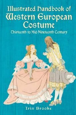 Illustrated Handbook of Western European Costume: Thirteenth to Mid-Nineteenth Century