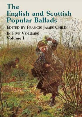 English and Scottish Popular Ballads: Volume 1
