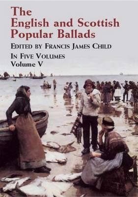English and Scottish Popular Ballads: Volume 5