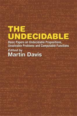 The Undecidable: Basic Papers on Undecidable Propostions, Unsolvable Problems and Computable Functions