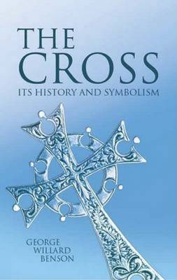 The Cross: Its History and Symbolism