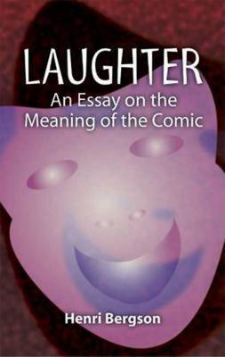 Laughter: An Essay on the Meaning of the Comic