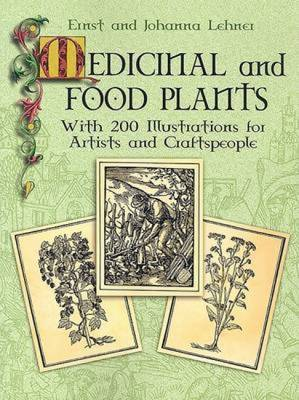 Medicinal and Food Plants: With 200 Illustrations for Artists and Craftspeople