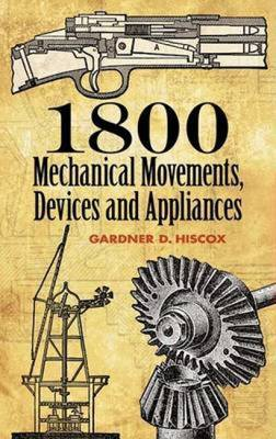1800 Mechanical Movements, Devices and Appliances
