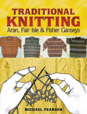 Michael Pearson's Traditional Knitting: Aran, Fair Isle and Fisher Ganseys
