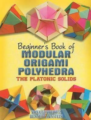 Beginner's Book of Modular Origami Polyhedra: The Platonic Solids
