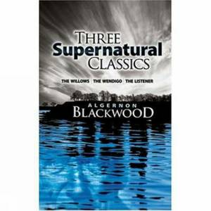 Three Supernatural Classics:  The Willows ,  The Wendigo  and  The Listener