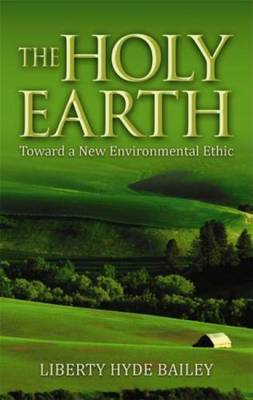 The Holy Earth: Toward a New Environmental Ethic