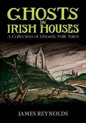 Ghosts in Irish Houses: A Collection of Ghostly Folk Tales