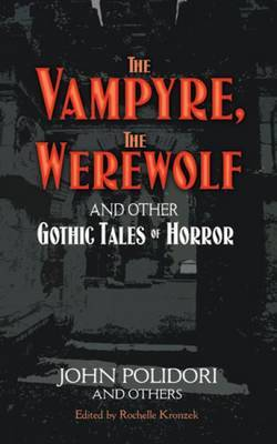 The Vampyre, the Were-Wolf: And Other Gothic Tales of Horror