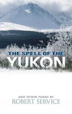 Spell of the Yukon and Other Poems