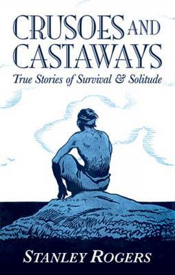 Crusoes and Castaways: True Stories of Survival and Solitude